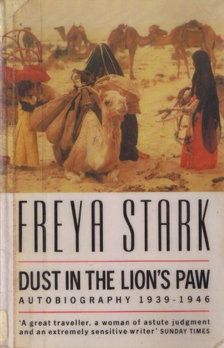 Dust in the Lion's Paw: Autobiography, 1939-46 (Century Travellers S.) By Freya Stark