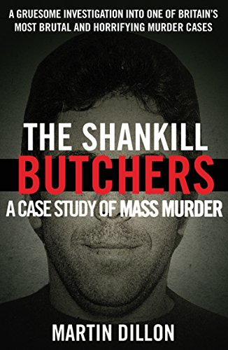 The Shankill Butchers: A Case Study of Mass Murder By Martin Dillon