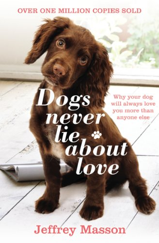 Dogs Never Lie About Love: Why Your Dog Will Always Love You More Than Anyone Else by Jeffrey Moussaieff Masson