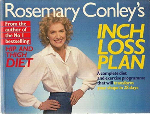 Rosemary Conley's Inch Loss Plan: A Complete Diet and Exercise Programme That Will Transform Your Shape in 28 Days By Rosemary Conley