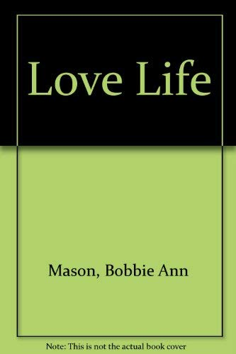 Love Life By Bobbie Ann Mason