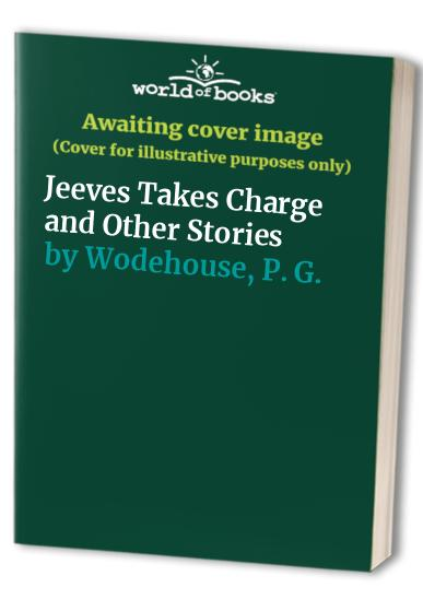 Jeeves Takes Charge and Other Stories By P. G. Wodehouse