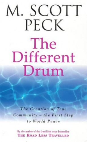 The Different Drum: Community Making and Peace by M. Scott Peck