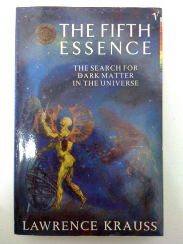 The Fifth Essence: Search for Dark Matter in the Universe By Lawrence M. Krauss