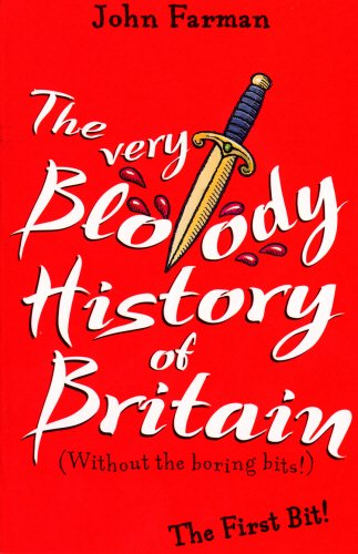 Very Bloody History Of Britain, The The First Bit! By John Farman