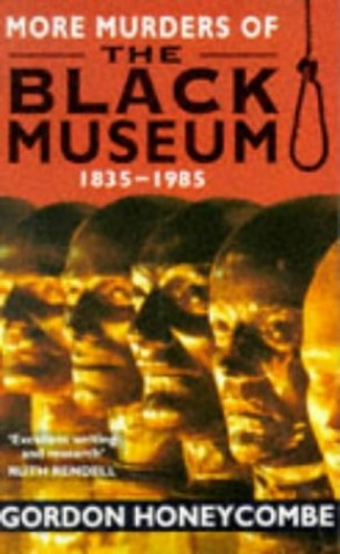 More Murders of the Black Museum, 1835-1985 By Gordon Honeycombe