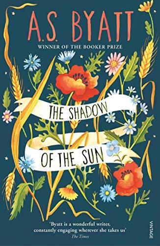 The Shadow of the Sun By A. S. Byatt