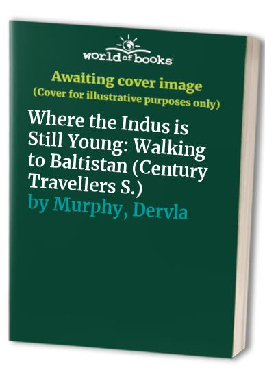 Where the Indus is Still Young By Dervla Murphy