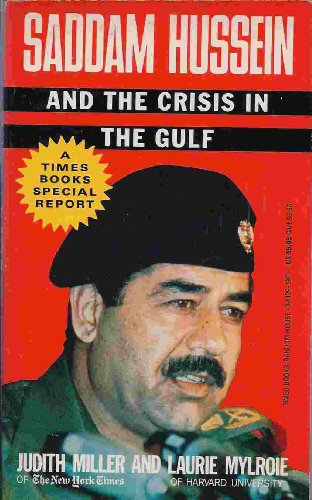 Saddam Hussein and the Crisis in the Gulf By Judith and Mylroie Miller