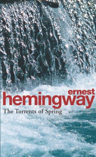The Torrents Of Spring: A Romantic Novel in Honor of the Passing of a Great Race By Ernest Hemingway