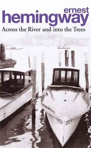 Across the River and into the Trees (Arrow Classic) By Ernest Hemingway