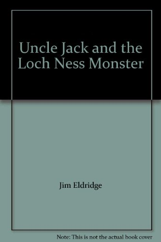 Uncle Jack and the Loch Ness Monster By Jim Eldridge
