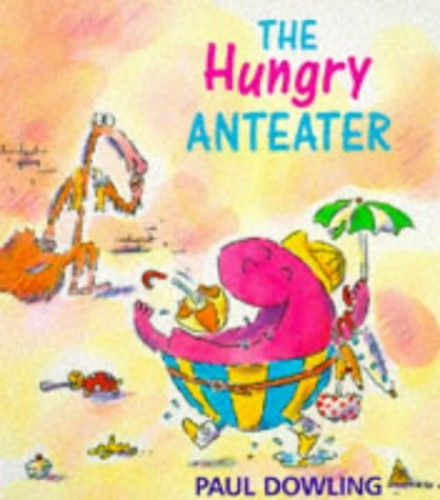 The Hungry Anteater (Red Fox picture books) By Paul Dowling