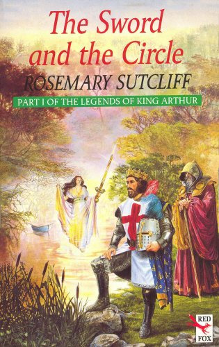 Sword and the Circle, The:King Arthur and the Knights of By Rosemary Sutcliff