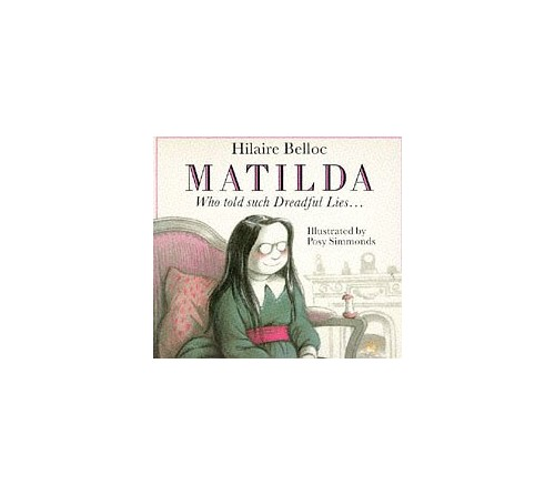 Matilda, Who Told Such Dreadful Lies and Was Burned to Death (Red Fox picture books) By Hilaire Belloc