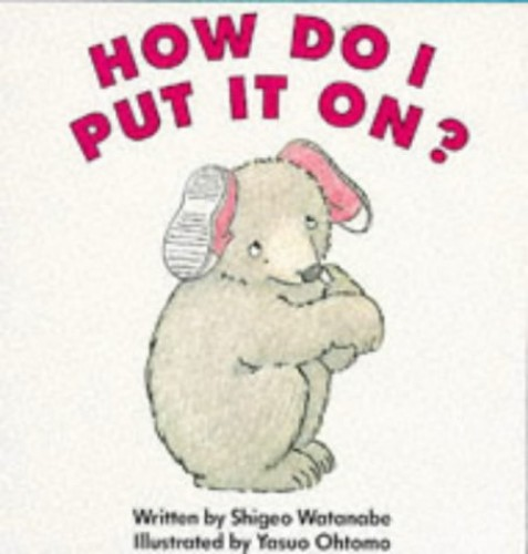 How Do I Put It On? By S Watanabe