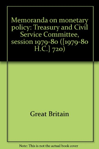 Memoranda on monetary policy: Treasury and Civil Service Committee, session 1979-80 ([1979-80 H.C.] 720) By Great Britain