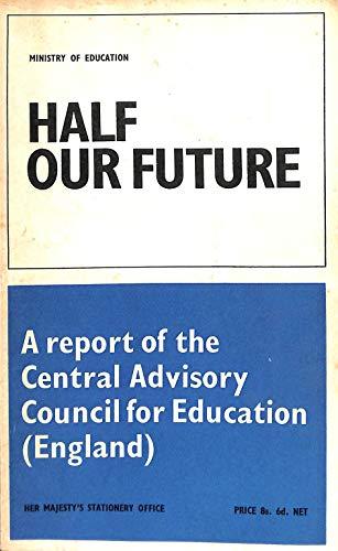 Half Our Future By Sir J.H. Newsom