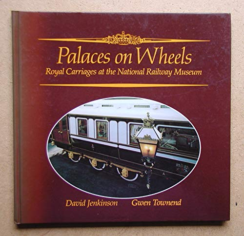 Palaces on Wheels: Royal Carriages at the National Railway Museum By National Railway Museum