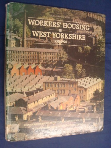 Workers' Housing in West Yorkshire, 1750-1920 By Royal Commission on Historical Monuments