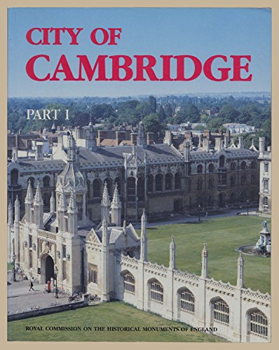 Inventory of the Historical Monuments in the City of Cambridge By Royal Commission on Historical Monuments