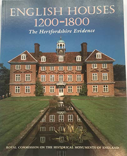 English Houses, 1200-1800: The Hertfordshire Evidence By Royal Commission on Historical Monuments