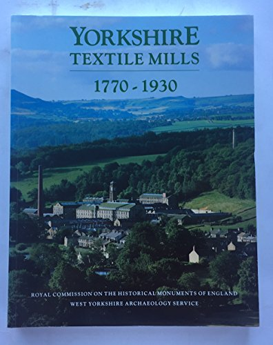 Yorkshire Textile Mills:: The Buildings of the Yorkshire Textile Industry 1770-1930 By Royal Commission on Historical Monuments