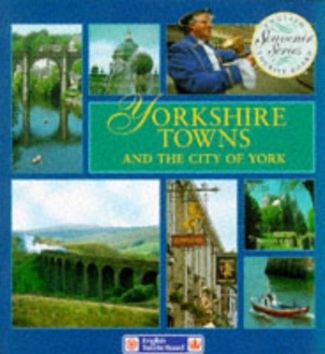 Yorkshire Towns and the City of York By English Heritage