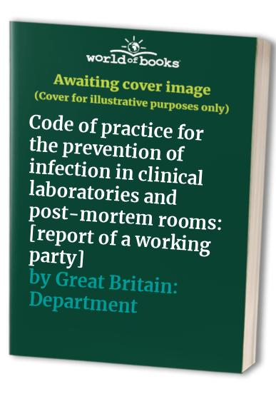 Code of Practice for the Prevention of Infection in Clinical Laboratories and Post-mortem Rooms By Department of Health and Social Security