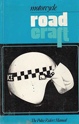 Motorcycle Roadcraft: The Police Riders' Manual By Great Britain: Home Office