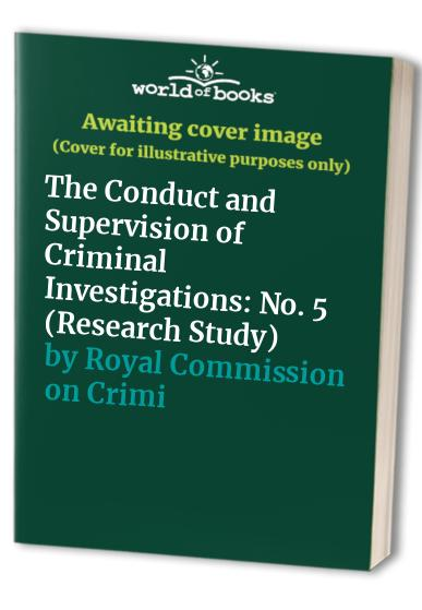 The Conduct and Supervision of Criminal Investigations By Royal Commission on Criminal Justice