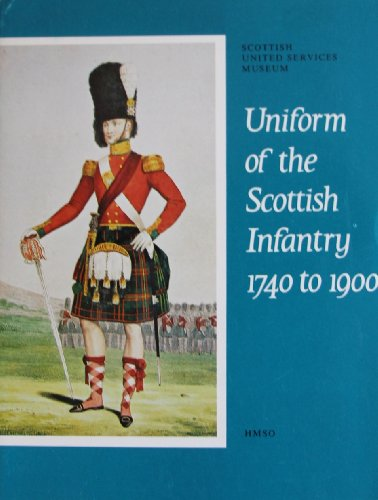 Uniform of the Scottish Infantry, 1740-1900 By Scottish United Services Museum