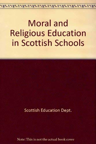 Moral and Religious Education in Scottish Schools By Scottish Education Dept.