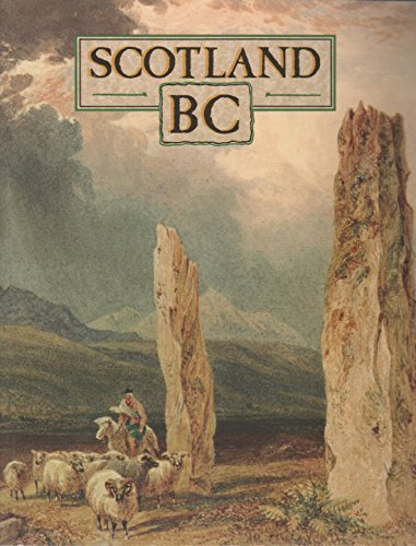 Scotland B.C.: Introduction to the Prehistoric Houses, Tombs, Ceremonial Monuments and Fortifications in the Care of the Secretary of State for Scotland (Historic Buildings and Monuments) By Great Britain: Scottish Development Deptartment
