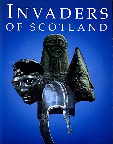 Invaders of Scotland: Introduction to the Archaeology of the Romans, Scots, Angles and Vikings (Historic Buildings and Monuments) By Anna Ritchie