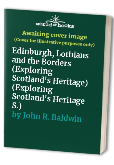 Edinburgh, Lothians and the Borders (Exploring Scotland's Heritage) (Exploring Scotland's Heritage S.) By Royal Commission on the Ancient and Historical Monuments of Scotland