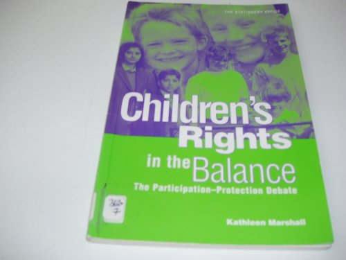 Children's Rights in the Balance: The Participation Protection Debate By Kathleen Marshall