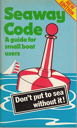 Seaway Code: A Guide for Small Boat Users By Dept.of Trade