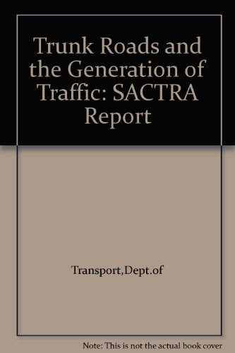 Trunk Roads and the Generation of Traffic By Standing Advisory Committee on Trunk Road Assessment