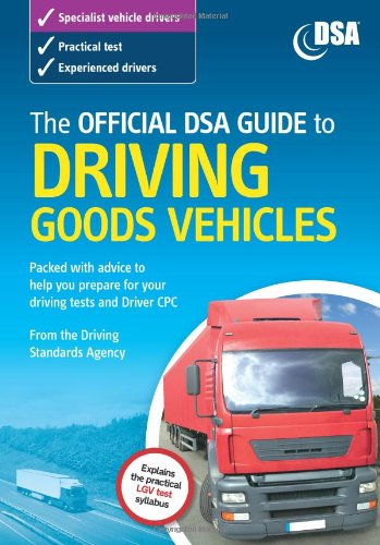 The Official DSA Guide to Driving Goods Vehicles: The Official DSA Syllabus: 2007 by Driving Standards Agency