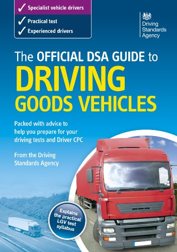 The Official DSA Guide to Driving Goods Vehicles by Driving Standards Agency