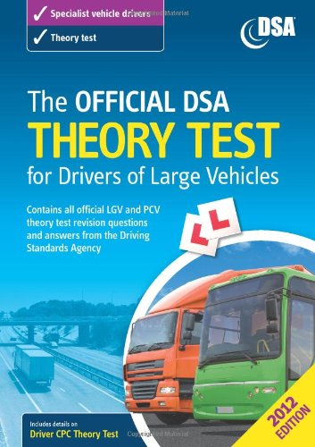 The Official DSA Theory Test for Drivers of Large Vehicles: 2012 by Driving Standards Agency