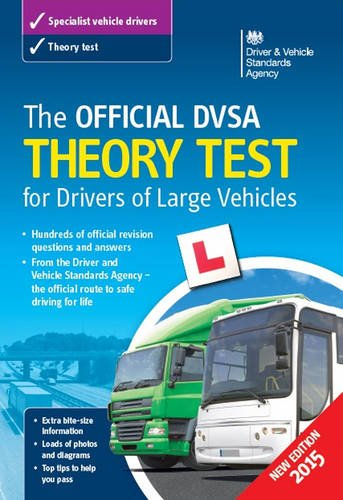 The Official DVSA Theory Test for Drivers of Large Vehicles: 2015 by Driver and Vehicle Standards Agency (DVSA)