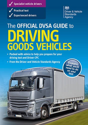The official DVSA guide to driving goods vehicles By Driver and Vehicle Standards Agency