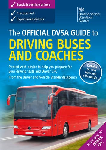 The official DVSA guide to driving buses and coaches By Driver and Vehicle Standards Agency