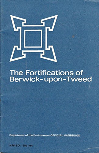 The Fortifications of Berwick-upon-Tweed (Ancient Monuments and Historic Buildings) By Iain MacIvor