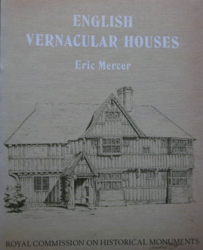 English Vernacular Houses: Study of Traditional Farmhouses and Cottages By Royal Commission on Historical Monuments