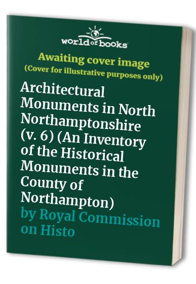 An Inventory of the Historical Monuments in the County of Northampton By Royal Commission on Historical Monuments
