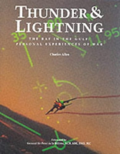 Thunder and Lightning: The RAF in the Gulf War: Personal Experiences of War: R.A.F. in the Gulf - Personal Experiences of War By Charles Allen