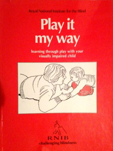 Play it My Way: Learning Through Play with Your Visually Impaired Child By Royal National Institute for the Blind